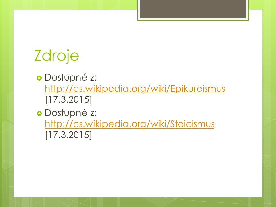 Zdroje Dostupné z: http://cs.wikipedia.org/wiki/Epikureismus [17.3.2015] Dostupné z: http://cs.wikipedia.org/wiki/Stoicismus [17.3.2015]